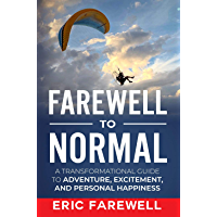 Farewell to Normal: A Transformational Guide to Adventure, Excitement, and Personal Happiness