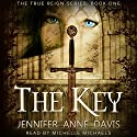 The Key (The True Reign Series) Audiobook by Jennifer Anne Davis Narrated by Michelle Michaels
