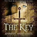 The Key (The True Reign Series) | Jennifer Anne Davis