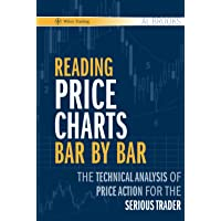 Reading Price Charts Bar by Bar: The Technical Analysis of Price Action for the Serious Trader: 416