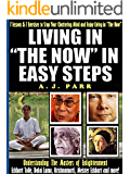 "Living in ""The Now"" in Easy Steps (Understanding The Masters of Enlightenment, Eckhart Tolle, Dalai Lama, Krishnamurti and more!): 7 Lessons & 7 Exercises ... Chattering Mind! (The Secret of Now Book 1)"