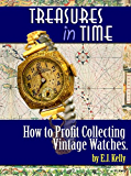 """Treasures In Time...""""How to Profit Collecting Vintage Watches"""": """"How to Profit Collecting Vintage Watches"""""""