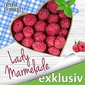 Lady Marmelade: Eine süß-saure Liebesgeschichte (Lady Marmelade 1) Hörbuch