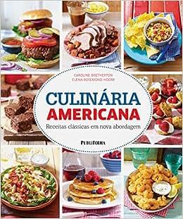 Culinária Americana. Receitas Clássicas em Nova Abordagem