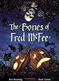 The Bones of Fred McFee, Eve Bunting, 0152020047
