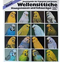Wellensittiche: Hausgenossen und Schauvögel, Haltung Zucht Farben (Enzyklopädie der Papageien und Sittiche)