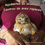 Ayudantes de Animales: Centros de Aves Rapaces [Animal Helpers: Raptor Center] | Jennifer Keats Curtis