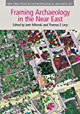 img - for Framing Archaeology in the Near East: The Application of Social Theory to Fieldwork (New Directions in Anthropological Archaeology) book / textbook / text book