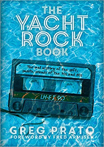 The yacht rock book the oral history of the soft smooth sounds of the yacht rock book the oral history of the soft smooth sounds of the 70s and 80s greg prato fred armisen 9781911036296 amazon books fandeluxe Choice Image