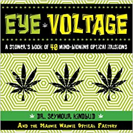 Eye Voltage Eye Voltage A Stoners Book Of MindBlowing - Mind blowing optical illusion