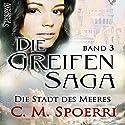Die Stadt des Meeres (Die Greifen-Saga 3) Hörbuch von C. M. Spoerri Gesprochen von: Marlene Rauch