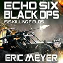 Echo Six: Black Ops: ISIS Killing Fields Audiobook by Eric Meyer Narrated by Tim Welch