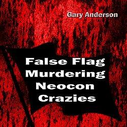 False Flag Murdering Neocon Crazies