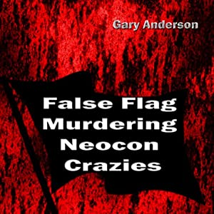 False Flag Murdering Neocon Crazies Audiobook
