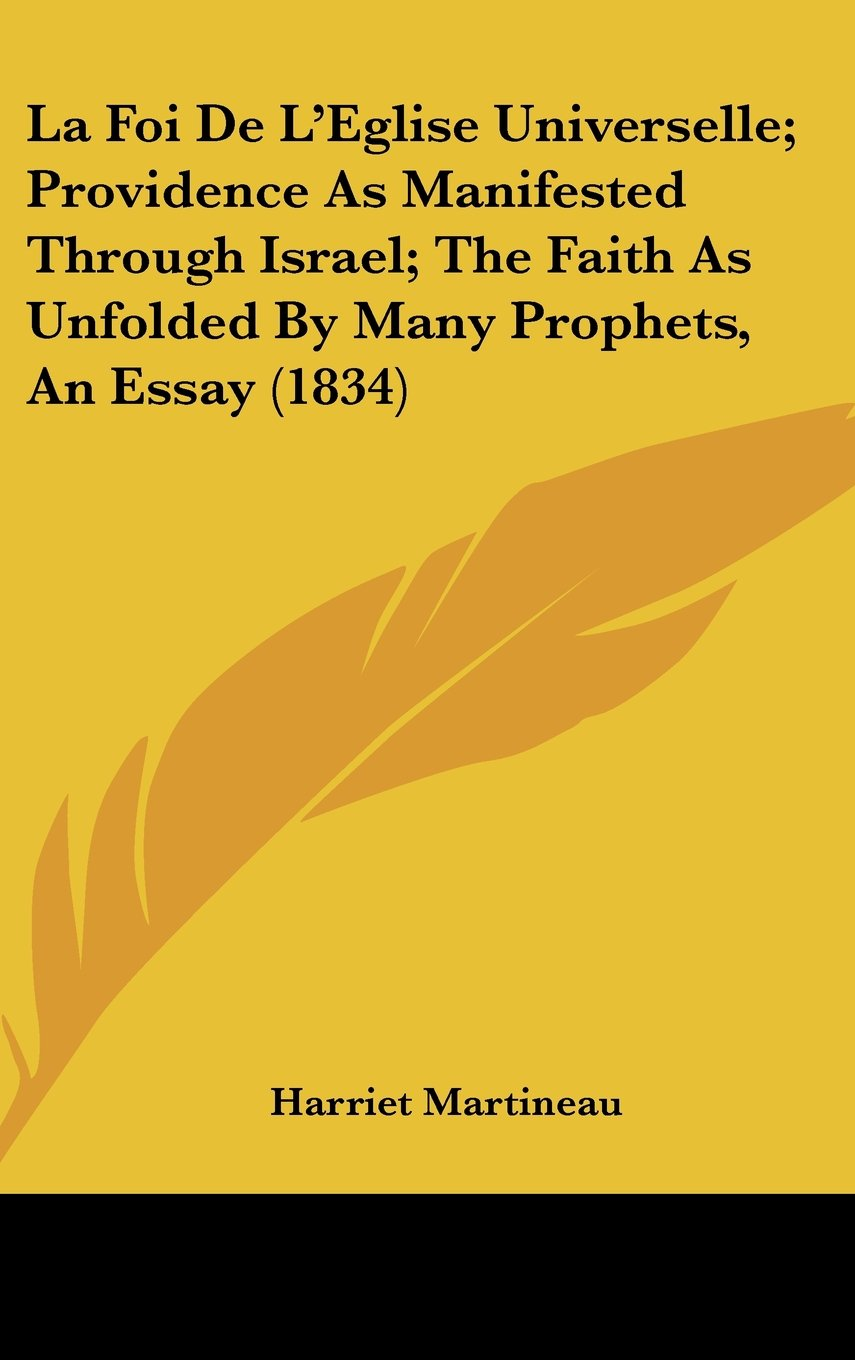 La Foi De L'Eglise Universelle; Providence As Manifested Through Israel; The Faith As Unfolded By Many Prophets, An Essay (1834) (French Edition) ebook