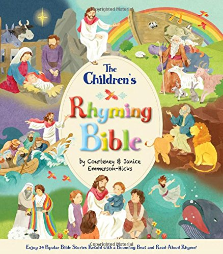 The Children's Rhyming Bible: Enjoy Popular Bible Stories Retold with a Bouncing Beat and Read-Aloud Rhyme!