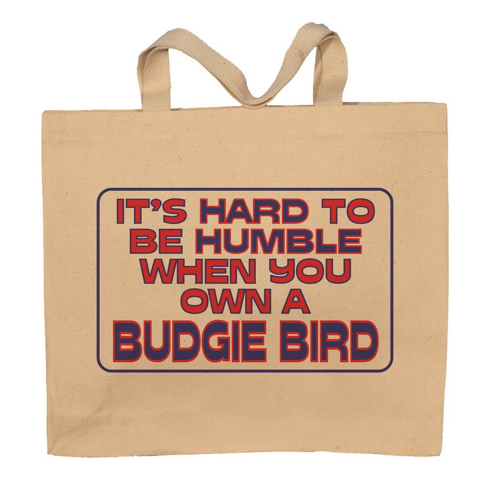 It's Hard To Be Humble When You Own A Budgie Bird Totebag Bag