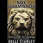 Nox Dormienda (A Long Night for Sleeping): An Arcturus Mystery   Kelli Stanley