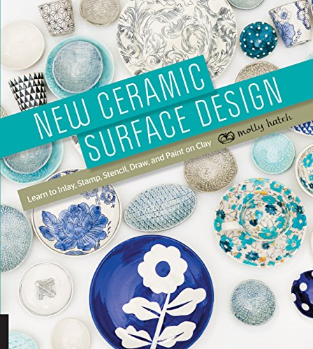 Textured Pottery - New Ceramic Surface Design: Learn to Inlay, Stamp, Stencil, Draw, and Paint on Clay