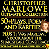 CHRISTOPHER MARLOWE COMPLETE WORKS ULTIMATE COLLECTION 50+ WORKS ALL poems, poetry, plays, elegies and BIOGRAPHY PLUS 'It Was Marlowe: The Shakespeare Marlowe Conspiracy'