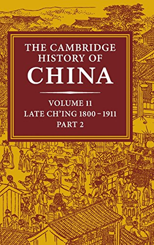 The Cambridge History of China, Vol. 11: Late Ch'ing, 1800-1911, Part 2
