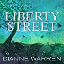 Liberty Street: A Novel Audiobook by Dianne Warren Narrated by Charlotte Anne Dore