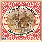 The Hungry Empire: How Britain's Quest for Food Shaped the Modern World | Lizzie Collingham
