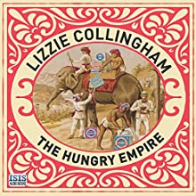 The Hungry Empire: How Britain's Quest for Food Shaped the Modern World Audiobook by Lizzie Collingham Narrated by Jilly Bond
