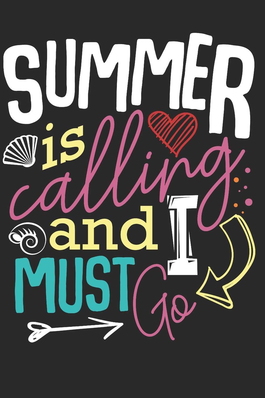 Summer Is Calling And I Must Go: End Of School Sun Sunny Vacation Beach Diary - Blank Lined Paper Notebook Memory College Block Book - Funny Journal ... Teachers Students Kids Teenagers & Office