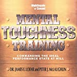 Mental Toughness Training: Commanding the Ideal Performance State at Will | James E. Loehr,Peter J. McLaughlin