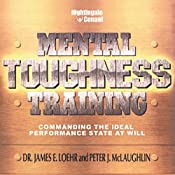 Mental Toughness Training: Commanding the Ideal Performance State at Will | James E. Loehr, Peter J. McLaughlin