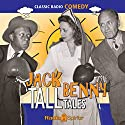 Jack Benny: Tall Tales Radio/TV Program by John Tackaberry, George Balzar, Milt Josefsburg, Sam Perrin Narrated by Jack Benny, Mary Livingston, Phil Harris, Dennis Day, Eddie