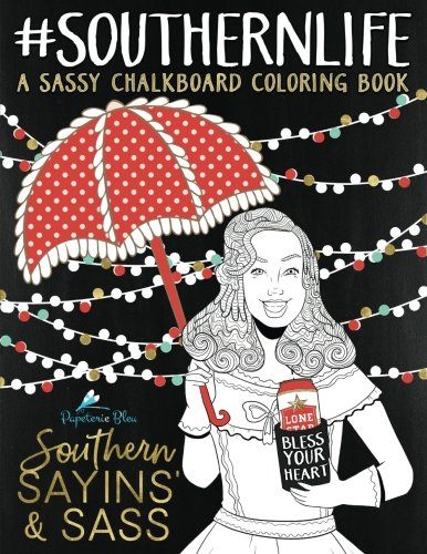 Southern Sayins' & Sass: A Chalkboard Coloring Book: Well Bless Your Heart: Southern Charm & Southern Sayings Funny Coloring Books For Grownups & ... ... (Inspirational Coloring Books For Grown-Ups)