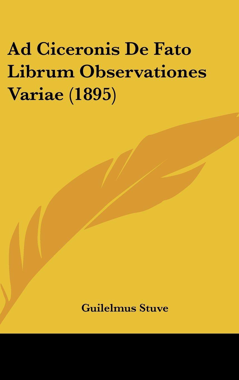 Ad Ciceronis De Fato Librum Observationes Variae (1895) (Latin Edition) pdf epub