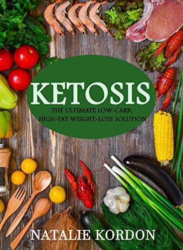 Ketosis: The Ultimate Low-Carb, High-Fat Weight-Loss Solution (Recipes for Any Budget) by Natalie Kordon