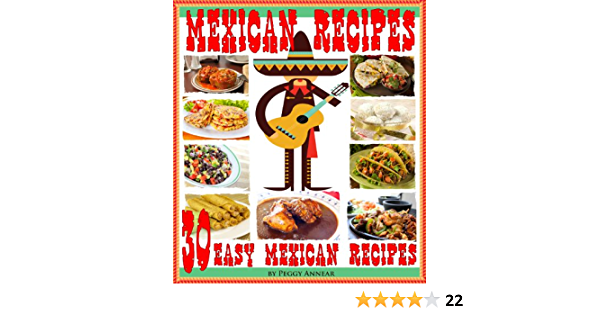 Mexican Recipes: 30 Quick & Easy Mexican Recipes for Authentic Mexican Cooking. An Illustrated Cookbook of Favorite Mexican Cuisine