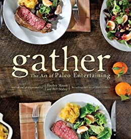 Gather, the Art of Paleo Entertaining by [Staley, Bill, Mason, Hayley]