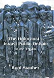 The Holocaust in Israeli Public Debate in the 1950s: Ideology and Memory