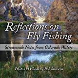 Reflections on Fly Fishing: Streamside Notes From Colorado Waters