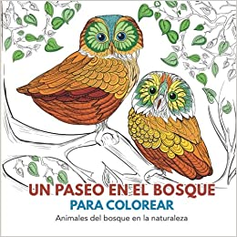 un paseo en el bosque para colorear animales del bosque en la naturaleza spanish edition
