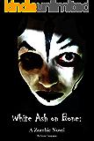 White Ash on Bone: A Zombie Novel