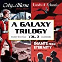 A Galaxy Trilogy, Volume 3: Giants from Eternity, Lords of Atlantis, and City on the Moon Audiobook by Manly Wade Wellman, Wallace West, Murray Leinster Narrated by Tom Weiner