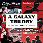 A Galaxy Trilogy, Volume 3: Giants from Eternity, Lords of Atlantis, and City on the Moon | Manly Wade Wellman,Wallace West,Murray Leinster