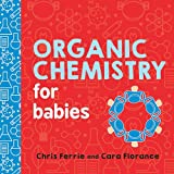 img - for Organic Chemistry for Babies (Baby University) book / textbook / text book