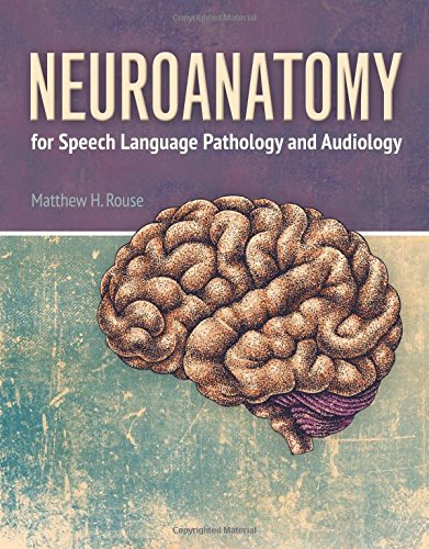 Neuroanatomy for Speech Language Pathology and Audiology by Rouse