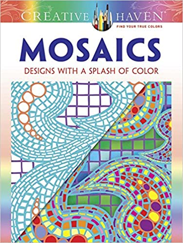 Creative Haven Mosaics Designs With A Splash Of Color Adult Coloring Jessica Mazurkiewicz 9780486805368 Amazon Books