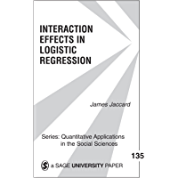 Interaction Effects in Logistic Regression (Quantitative Applications in the Social Sciences Book 135)