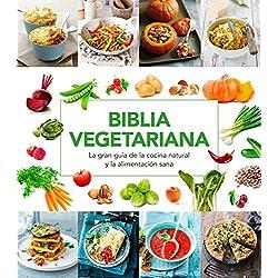 Biblia vegetariana. El gran libro de la nutrición saludable con recetas para todos los días