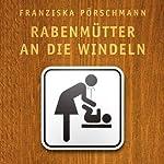 Rabenmütter an die Windeln. Das Gruseleinmaleins des Babyalltags | Franziska Pörschmann
