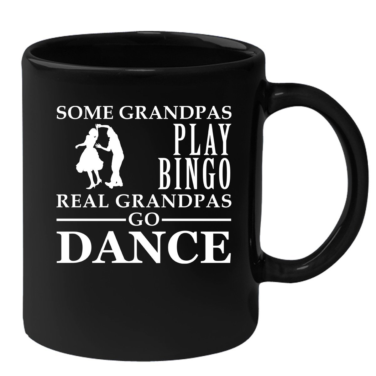 Grandpa Birthday Gift Funny Black Coffee Mug 11oz Some Grandpas play bingo, real Grandpas go Dance